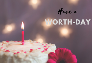 <br />Make Your Birthday a Worthday